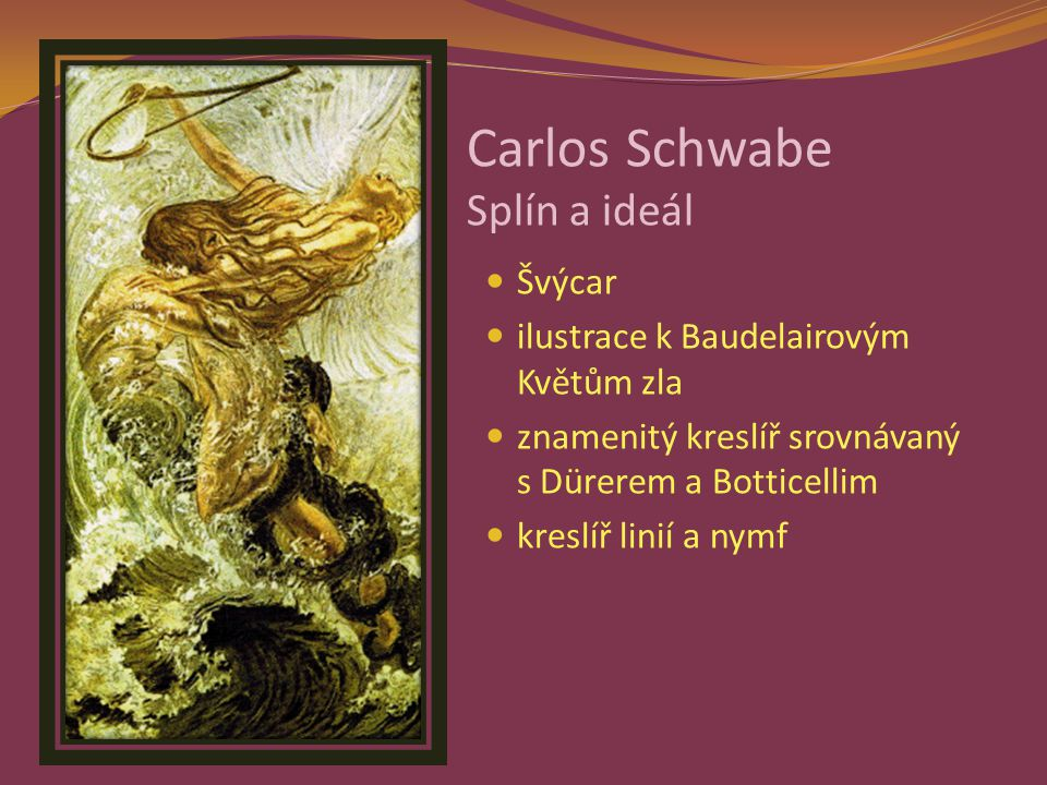 Carlos Schwabe Splín a ideál Švýcar ilustrace k Baudelairovým Květům zla znamenitý kreslíř srovnávaný s Dürerem a Botticellim kreslíř linií a nymf
