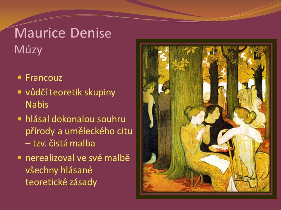 Maurice Deni se Múzy Francouz vůdčí teoretik skupiny Nabis hlásal dokonalou souhru přírody a uměleckého citu – tzv.