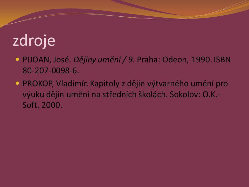 zdroje PIJOAN, José.Dějiny umění / 9. Praha: Odeon, 1990.