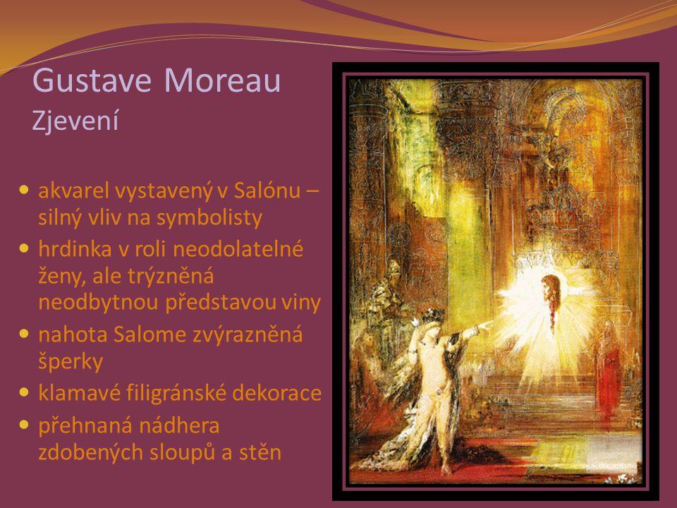 Gustave Moreau Zjevení akvarel vystavený v Salónu – silný vliv na symbolisty hrdinka v roli neodolatelné ženy, ale trýzněná neodbytnou představou viny nahota Salome zvýrazněná šperky klamavé filigránské dekorace přehnaná nádhera zdobených sloupů a stěn