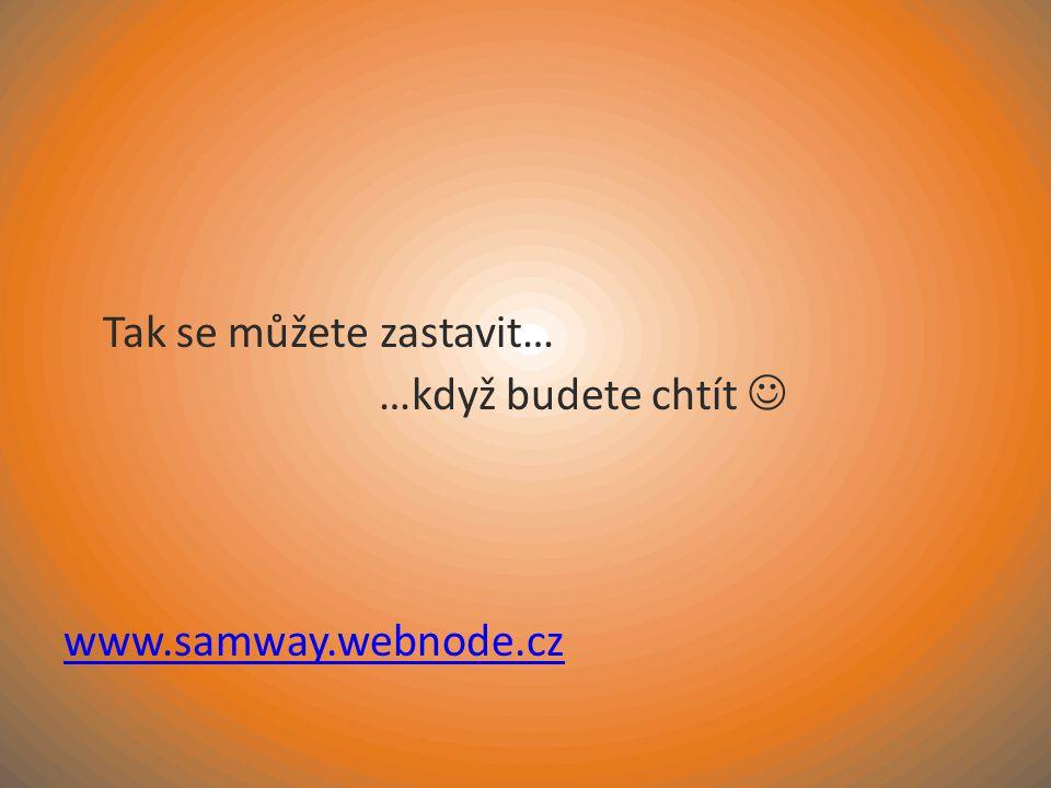 Tak se můžete zastavit… …když budete chtít www.samway.webnode.cz