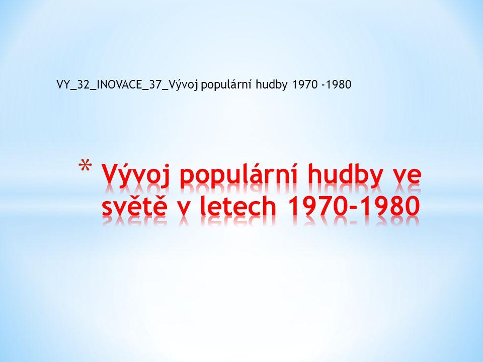 VY_32_INOVACE_37_Vývoj populární hudby 1970 -1980