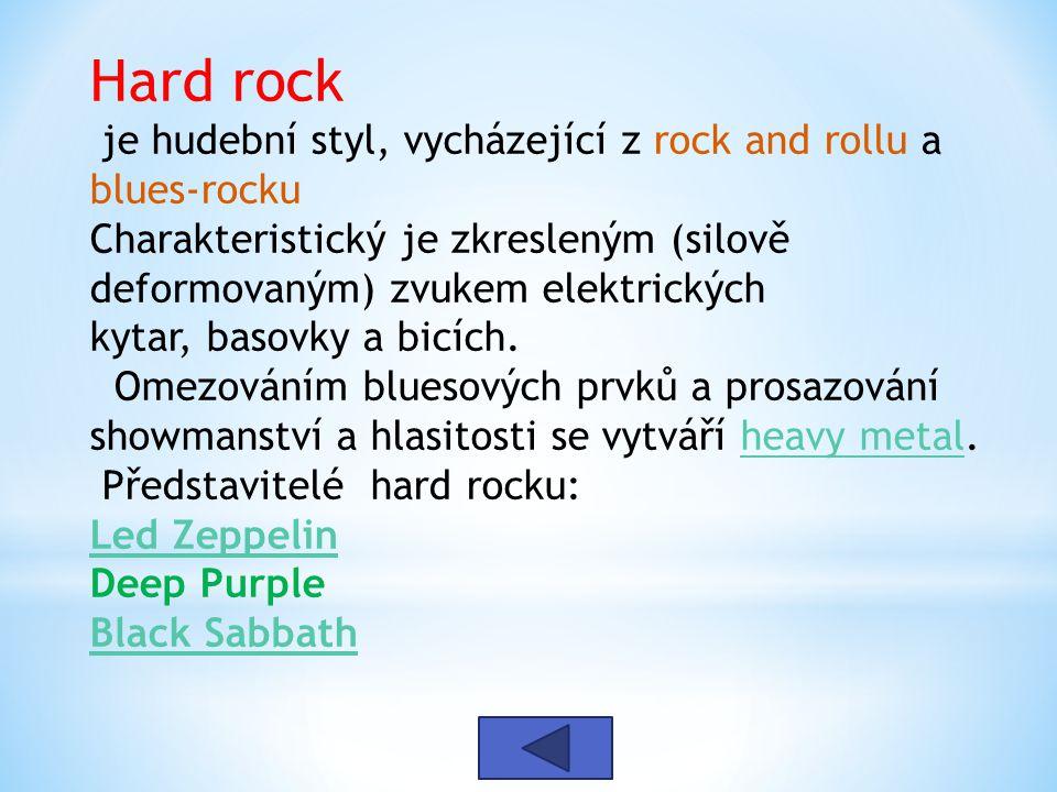 Hard rock je hudební styl, vycházející z rock and rollu a blues-rocku Charakteristický je zkresleným (silově deformovaným) zvukem elektrických kytar, basovky a bicích.