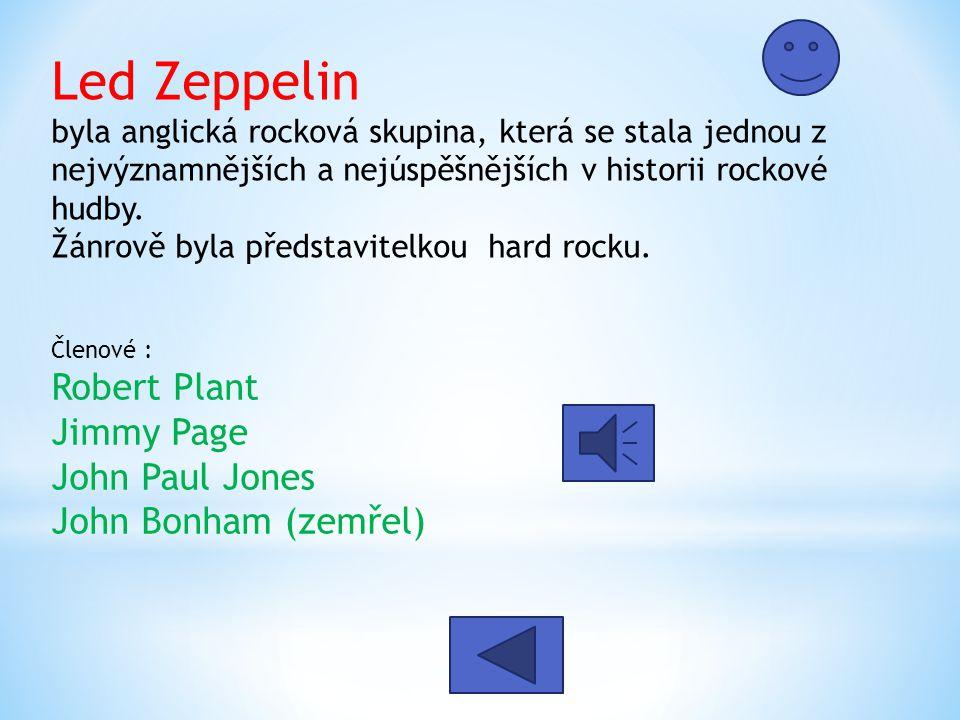 Led Zeppelin byla anglická rocková skupina, která se stala jednou z nejvýznamnějších a nejúspěšnějších v historii rockové hudby.