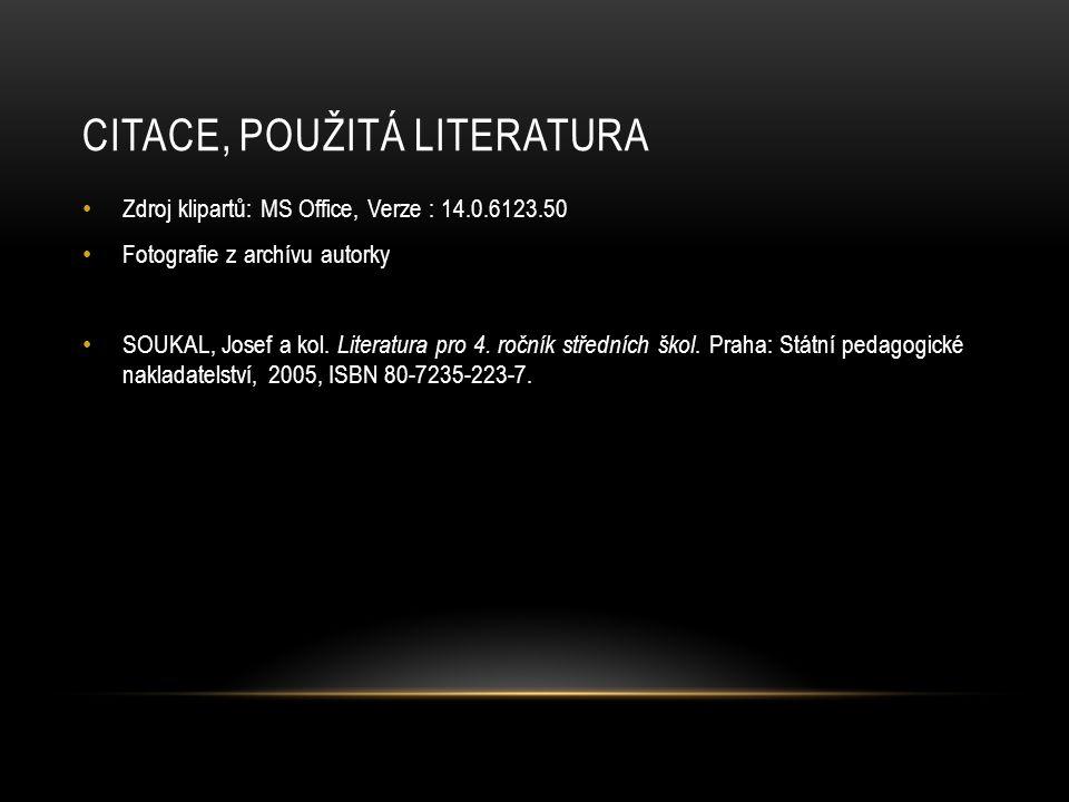 CITACE, POUŽITÁ LITERATURA Zdroj klipartů: MS Office, Verze : 14.0.6123.50 Fotografie z archívu autorky SOUKAL, Josef a kol. Literatura pro 4. ročník