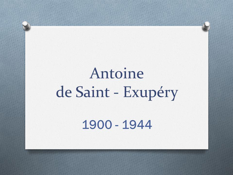 Antoine de Saint - Exupéry 1900 - 1944