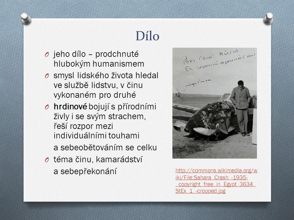 Dílo O jeho dílo – prodchnuté hlubokým humanismem O smysl lidského života hledal ve službě lidstvu, v činu vykonaném pro druhé O hrdinové bojují s přírodními živly i se svým strachem, řeší rozpor mezi individuálními touhami a sebeobětováním se celku O téma činu, kamarádství a sebepřekonání http://commons.wikimedia.org/w iki/File:Sahara_Crash_-1935- _copyright_free_in_Egypt_3634_ StEx_1_-cropped.jpg