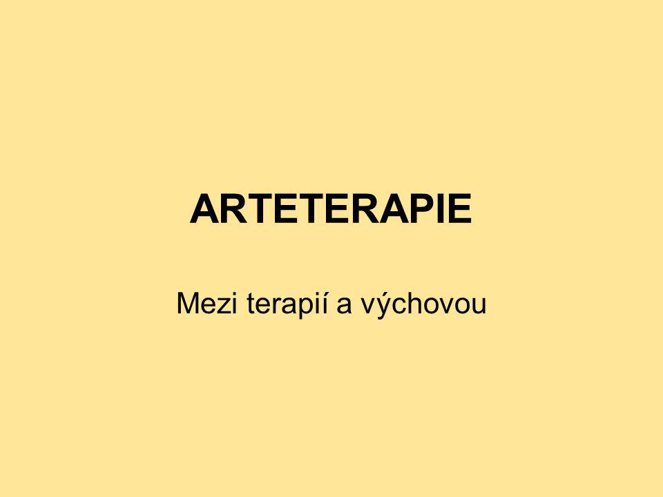 ARTETERAPIE Mezi terapií a výchovou