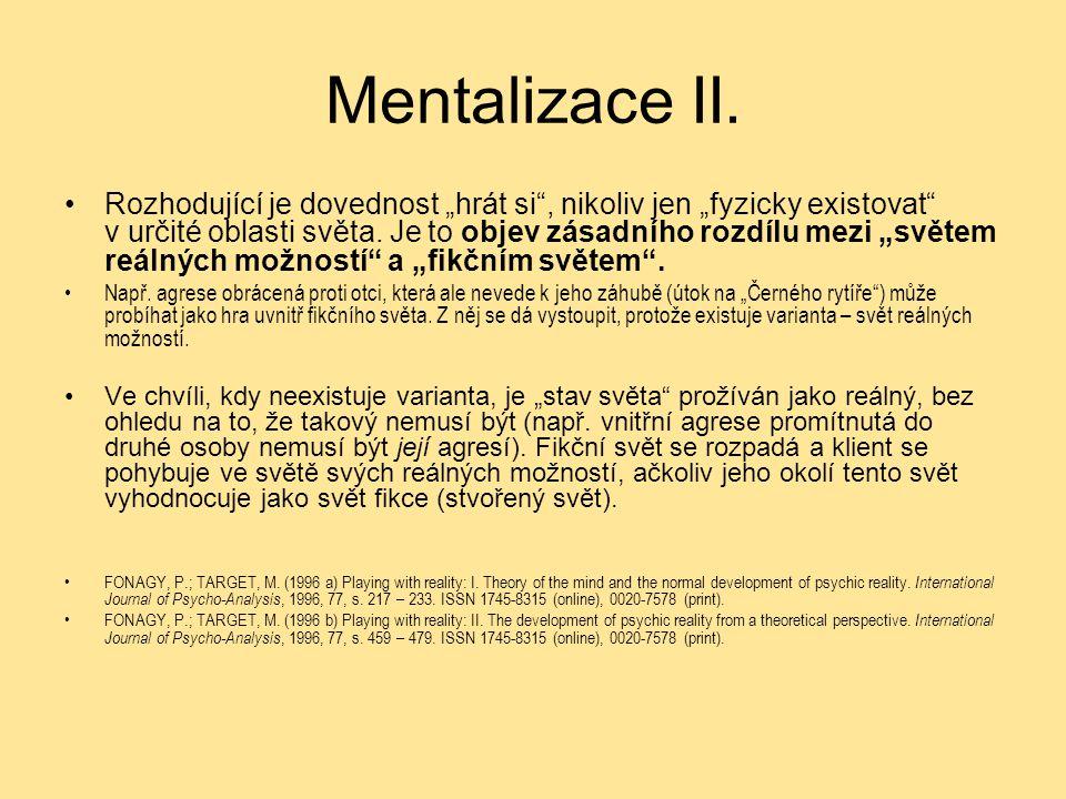 """Mentalizace II. Rozhodující je dovednost """"hrát si"""", nikoliv jen """"fyzicky existovat"""" v určité oblasti světa. Je to objev zásadního rozdílu mezi """"světem"""