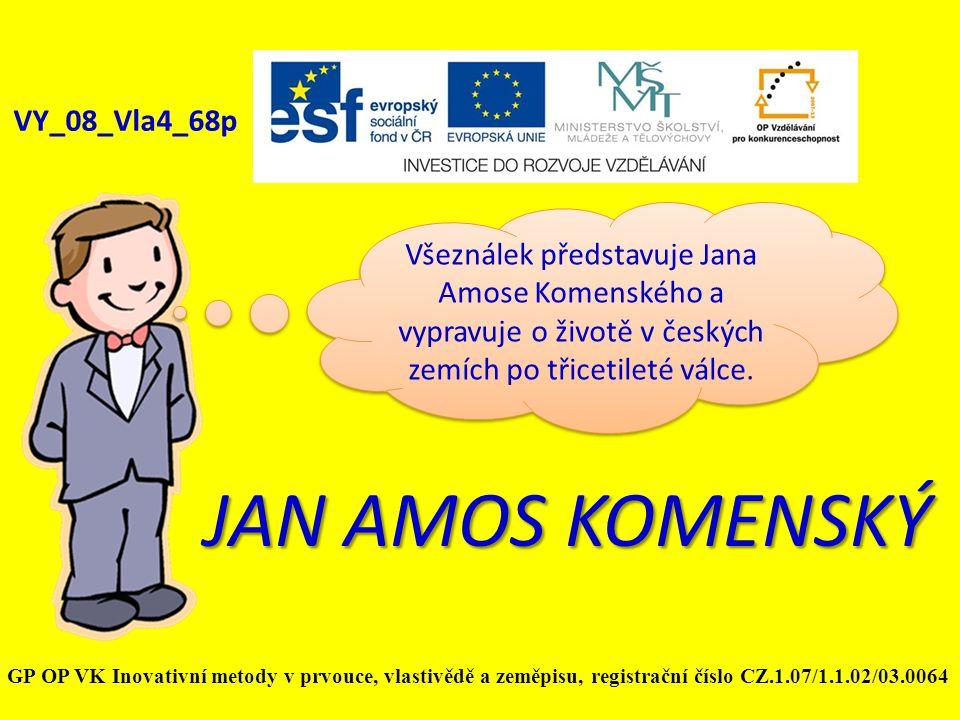 JAN AMOS KOMENSKÝ VY_08_Vla4_68p Všeználek představuje Jana Amose Komenského a vypravuje o životě v českých zemích po třicetileté válce. GP OP VK Inov