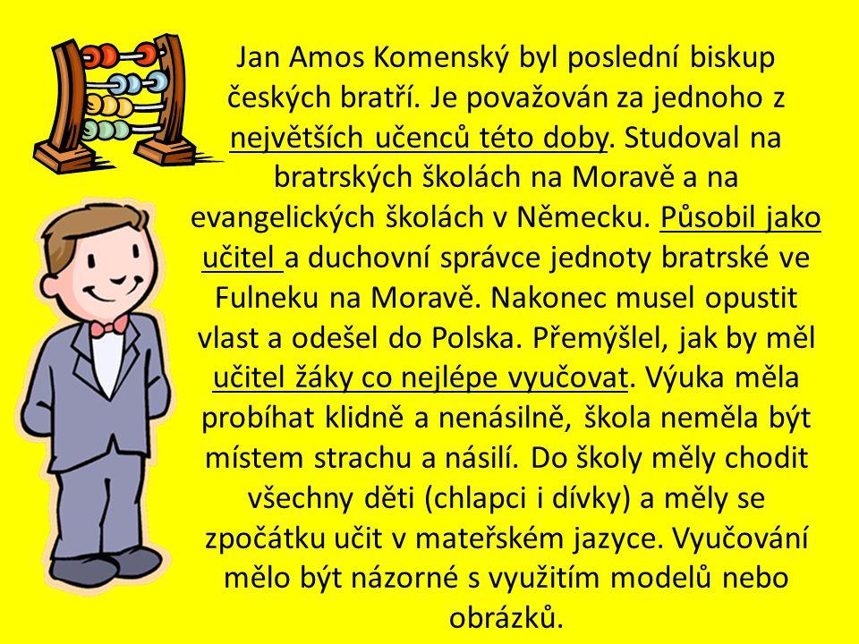 Jan Amos Komenský byl poslední biskup českých bratří. Je považován za jednoho z největších učenců této doby. Studoval na bratrských školách na Moravě