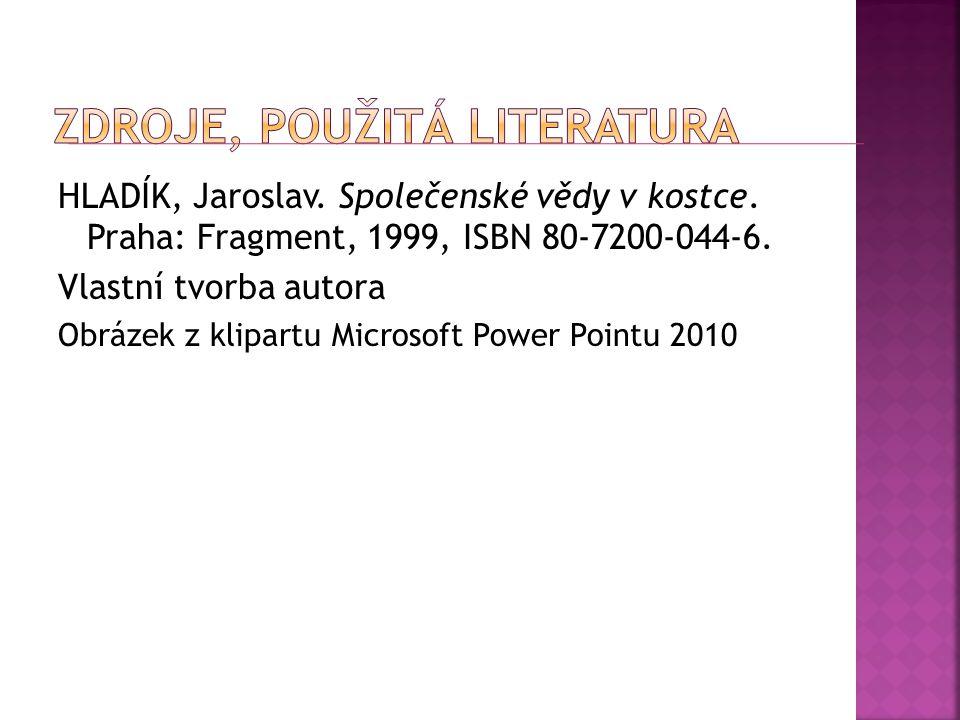 HLADÍK, Jaroslav.Společenské vědy v kostce. Praha: Fragment, 1999, ISBN 80-7200-044-6.