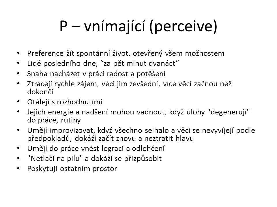 """P – vnímající (perceive) Preference žít spontánní život, otevřený všem možnostem Lidé posledního dne, """"za pět minut dvanáct"""" Snaha nacházet v práci ra"""