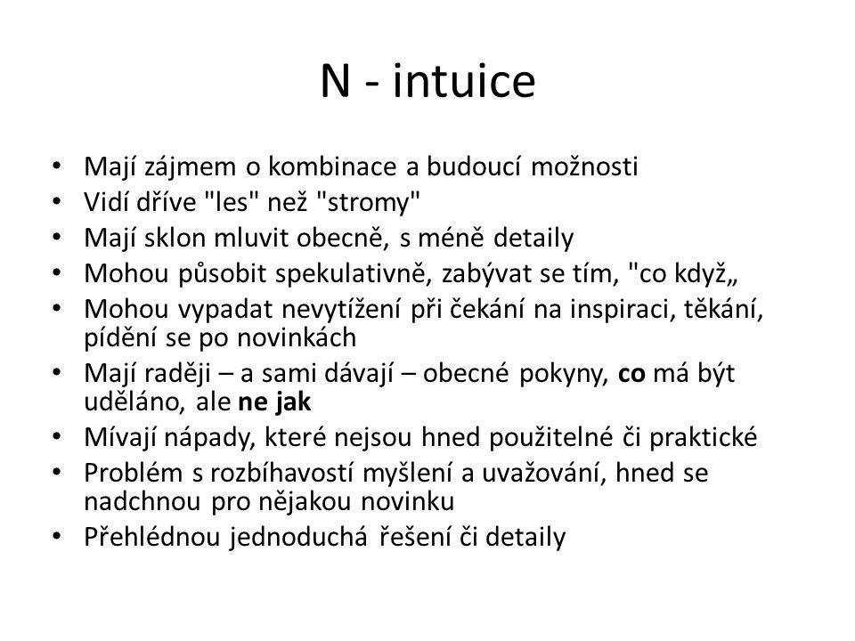 N - intuice Mají zájmem o kombinace a budoucí možnosti Vidí dříve