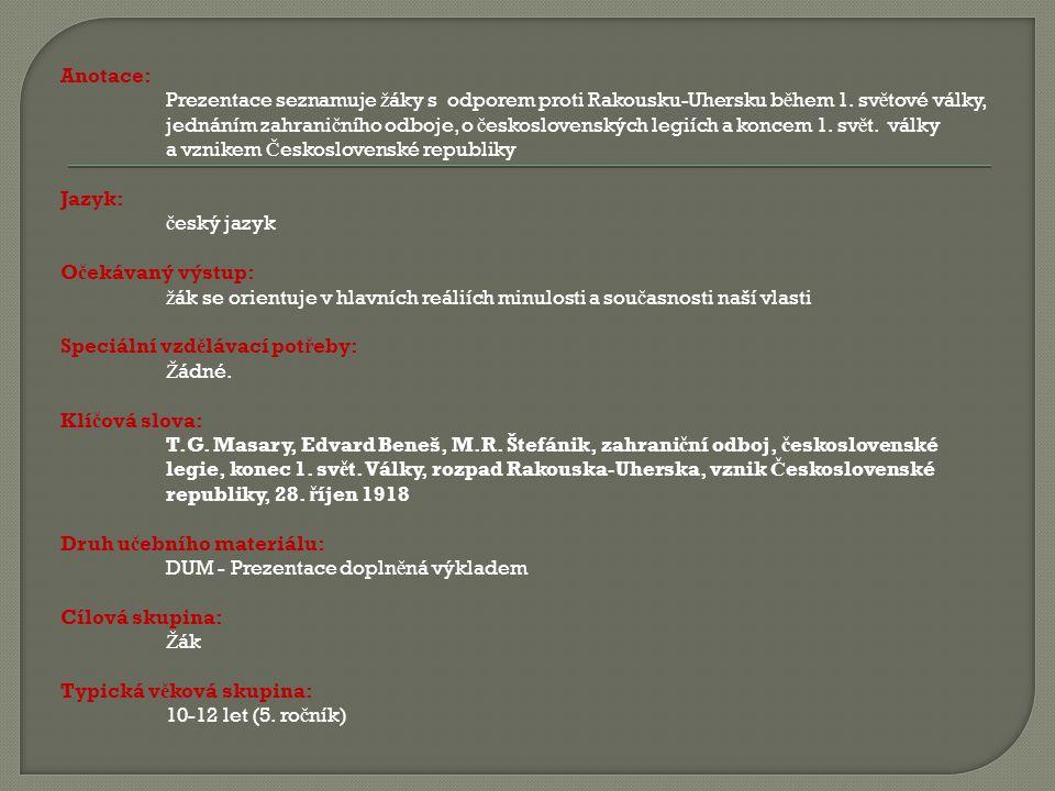Anotace: Prezentace seznamuje ž áky s odporem proti Rakousku-Uhersku b ě hem 1.