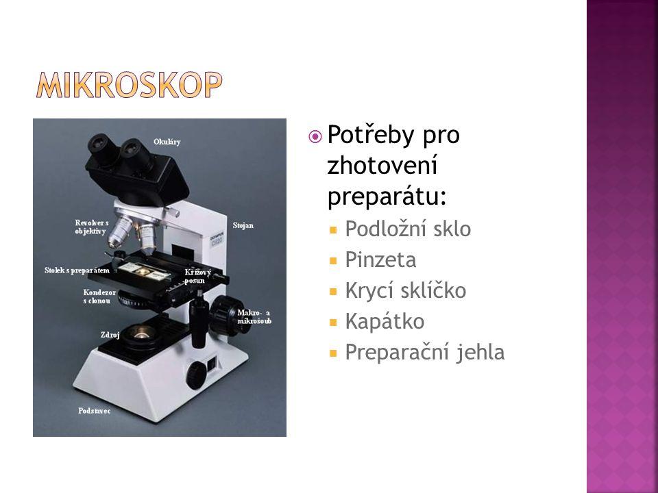  Potřeby pro zhotovení preparátu:  Podložní sklo  Pinzeta  Krycí sklíčko  Kapátko  Preparační jehla