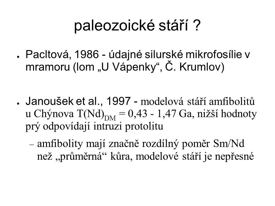 """paleozoické stáří ? ● Pacltová, 1986 - údajné silurské mikrofosílie v mramoru (lom """"U Vápenky"""", Č. Krumlov) ● Janoušek et al., 1997 - modelová stáří a"""