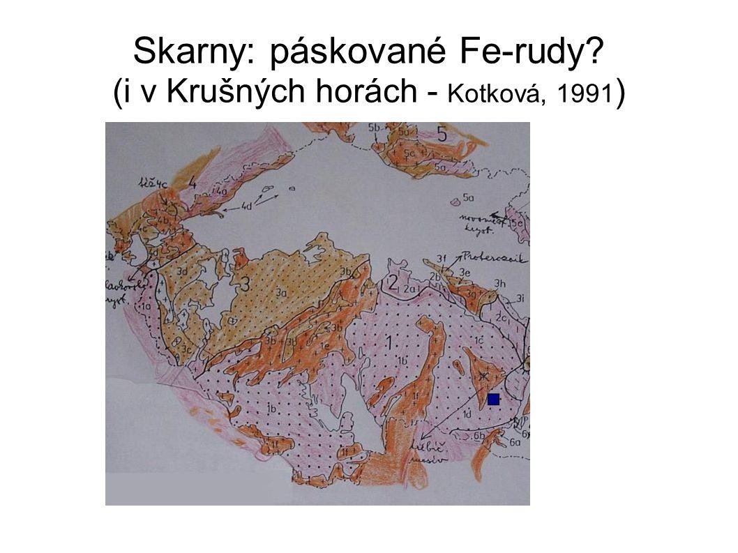 Skarny: páskované Fe-rudy? (i v Krušných horách - Kotková, 1991 )