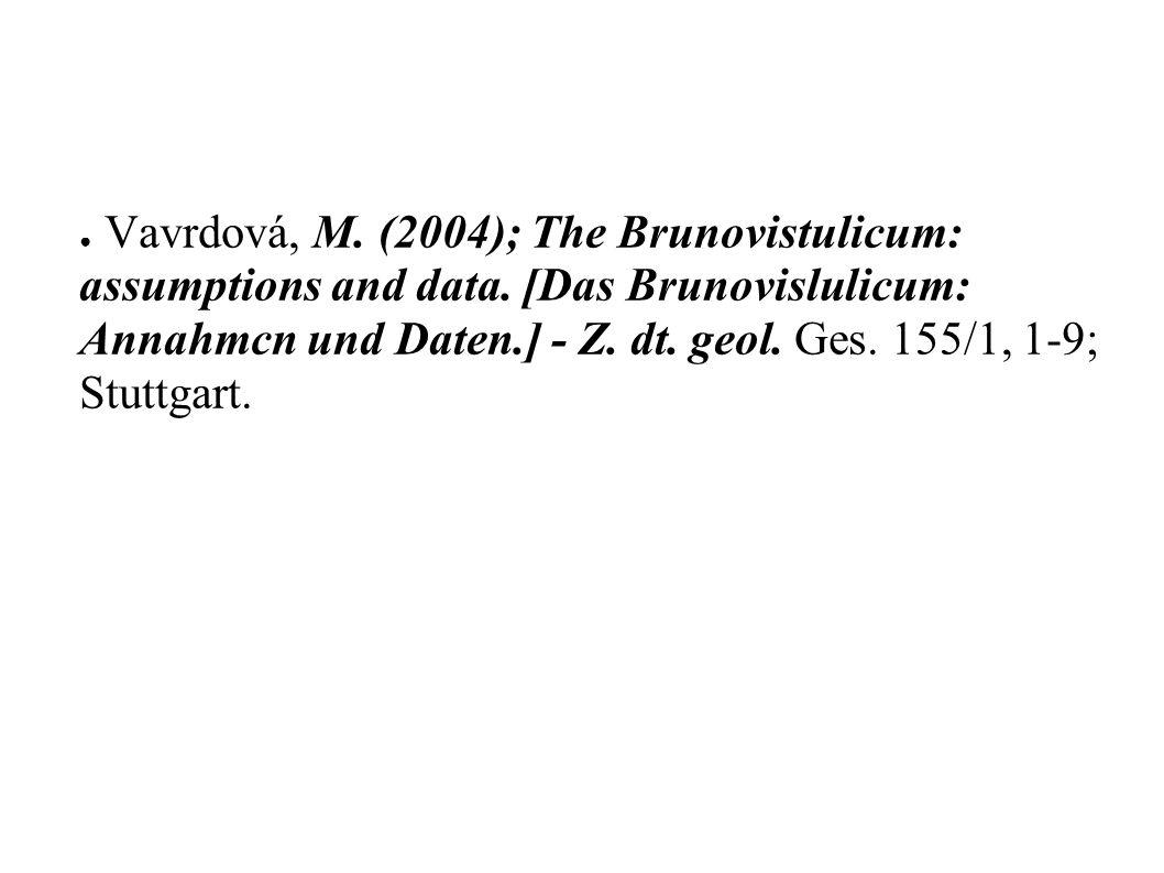 ● Vavrdová, M. (2004); The Brunovistulicum: assumptions and data. [Das Brunovislulicum: Annahmcn und Daten.] - Z. dt. geol. Ges. 155/1, 1-9; Stuttgart