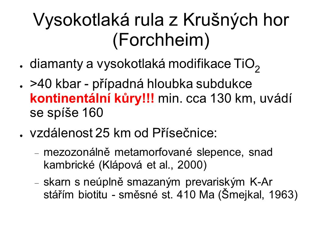 Vysokotlaká rula z Krušných hor (Forchheim) ● diamanty a vysokotlaká modifikace TiO 2 ● >40 kbar - případná hloubka subdukce kontinentální kůry!!! min
