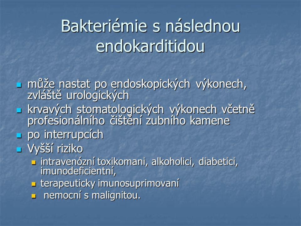 Bakteriémie s následnou endokarditidou může nastat po endoskopických výkonech, zvláště urologických může nastat po endoskopických výkonech, zvláště ur