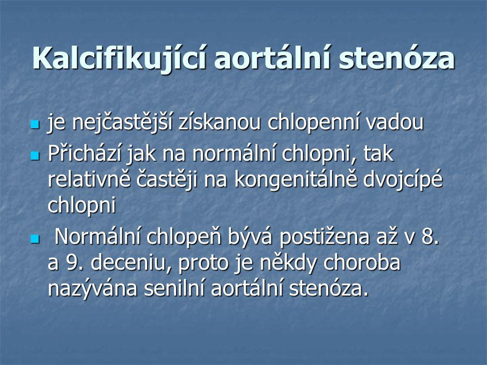Kalcifikující aortální stenóza je nejčastější získanou chlopenní vadou je nejčastější získanou chlopenní vadou Přichází jak na normální chlopni, tak r