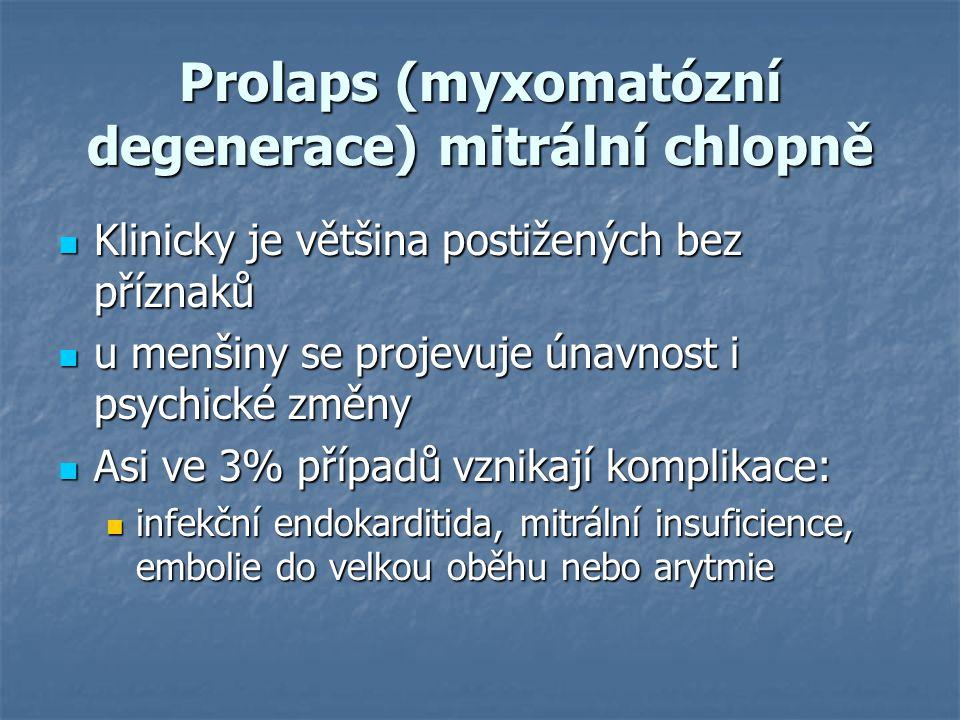 Prolaps (myxomatózní degenerace) mitrální chlopně Klinicky je většina postižených bez příznaků Klinicky je většina postižených bez příznaků u menšiny