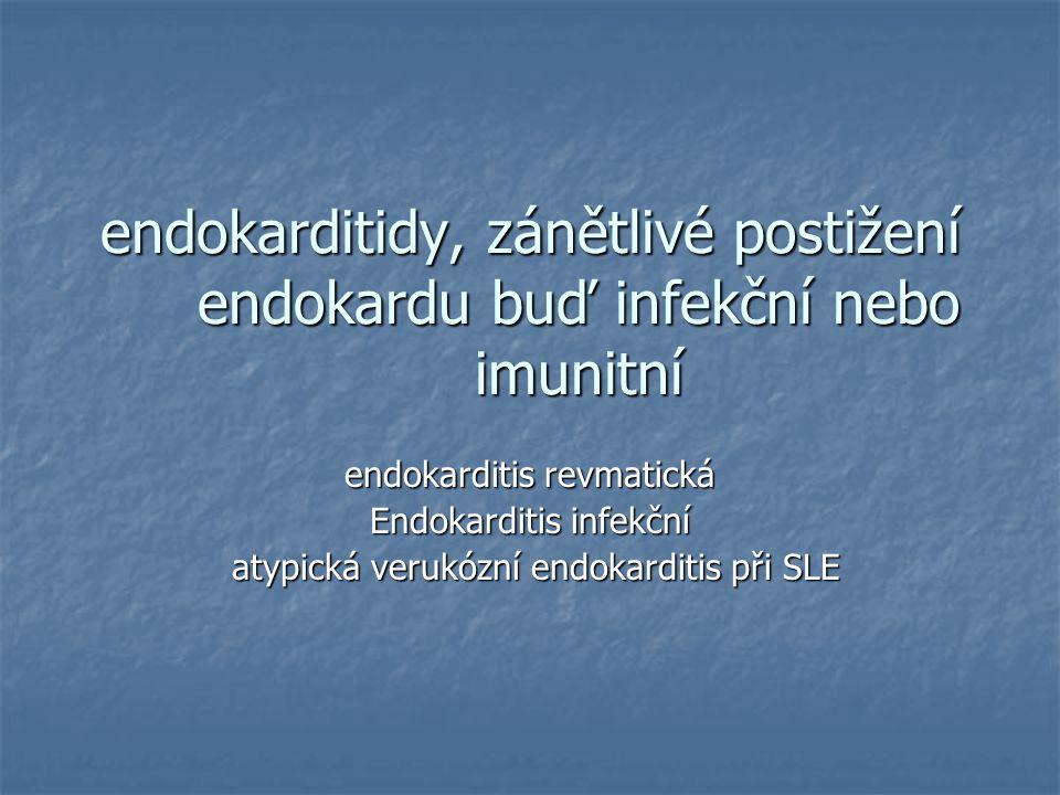 endokarditidy, zánětlivé postižení endokardu buď infekční nebo imunitní endokarditis revmatická Endokarditis infekční atypická verukózní endokarditis