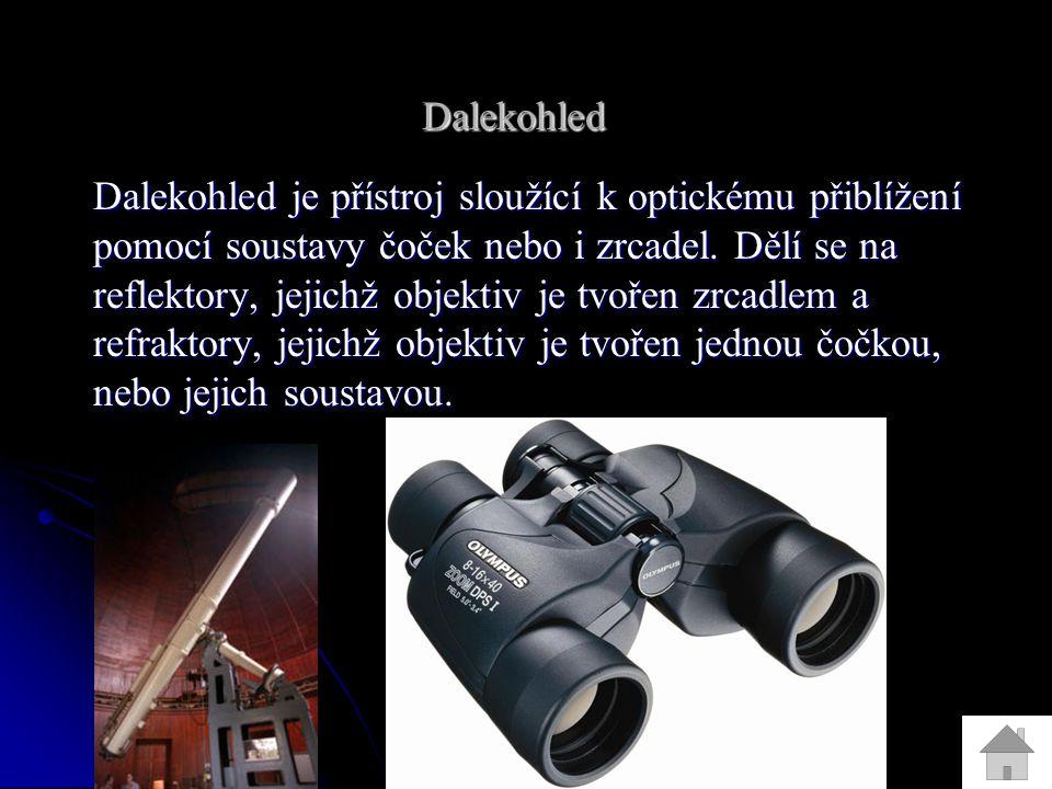 Dalekohled Dalekohled je přístroj sloužící k optickému přiblížení pomocí soustavy čoček nebo i zrcadel.