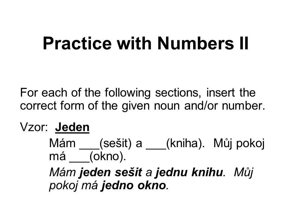 Practice with Numbers II For each of the following sections, insert the correct form of the given noun and/or number.