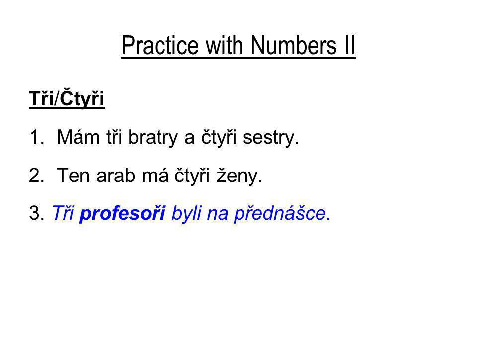 Practice with Numbers II Tři/Čtyři 1. Mám tři bratry a čtyři sestry.