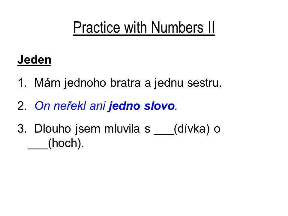 Practice with Numbers II Jeden 1. Mám jednoho bratra a jednu sestru.