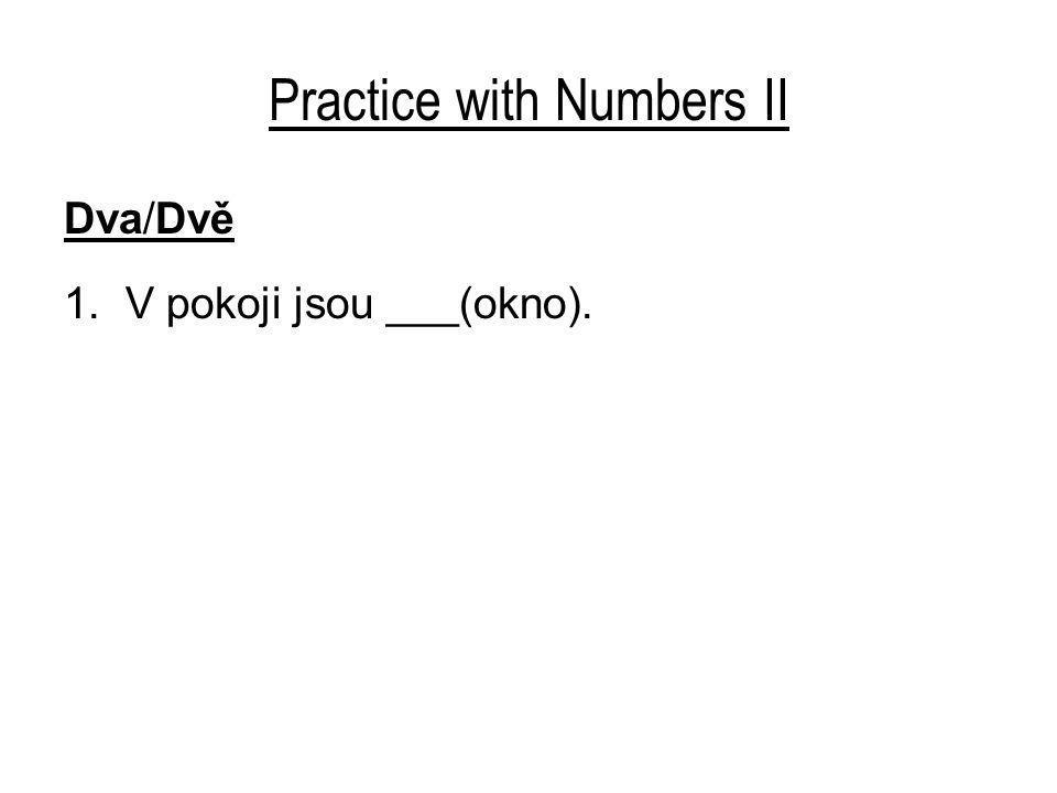 Practice with Numbers II Dva/Dvě 1. V pokoji jsou ___(okno).