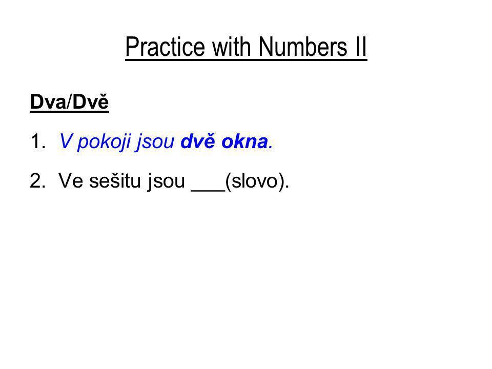 Practice with Numbers II Dva/Dvě 1. V pokoji jsou dvě okna. 2. Ve sešitu jsou ___(slovo).