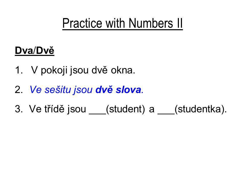 Practice with Numbers II Dva/Dvě 1.V pokoji jsou dvě okna.