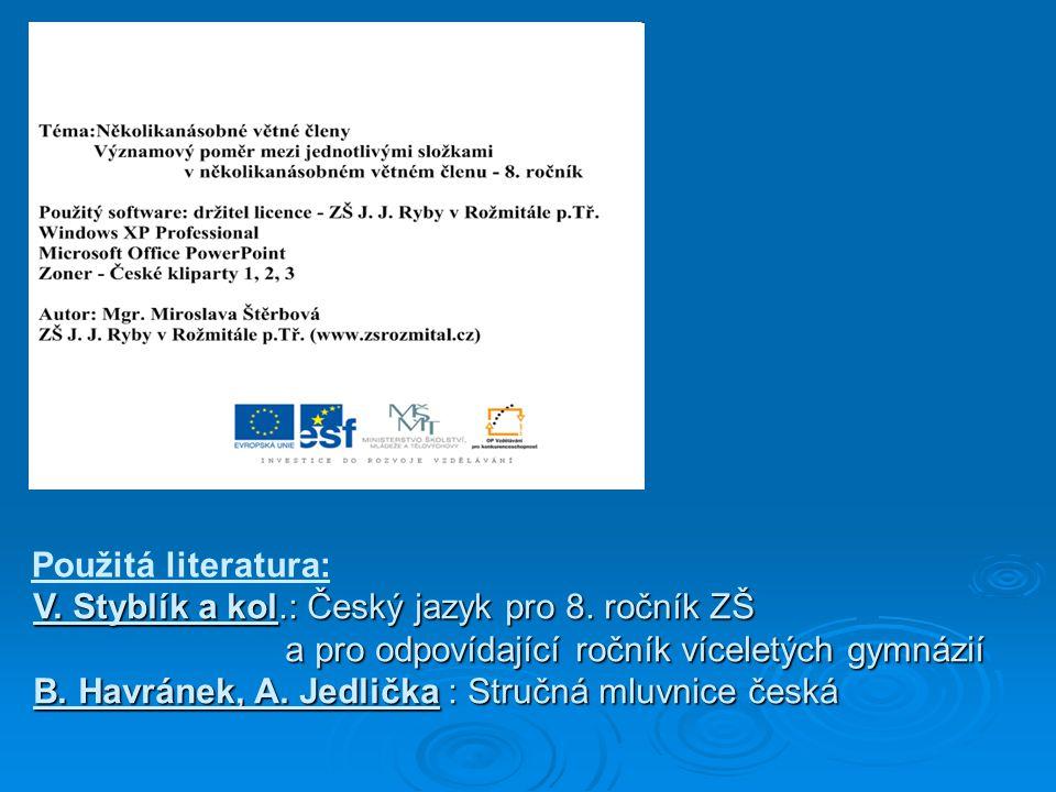 V. Styblík a kol.: Český jazyk pro 8. ročník ZŠ V. Styblík a kol.: Český jazyk pro 8. ročník ZŠ a pro odpovídající ročník víceletých gymnázií B. Havrá