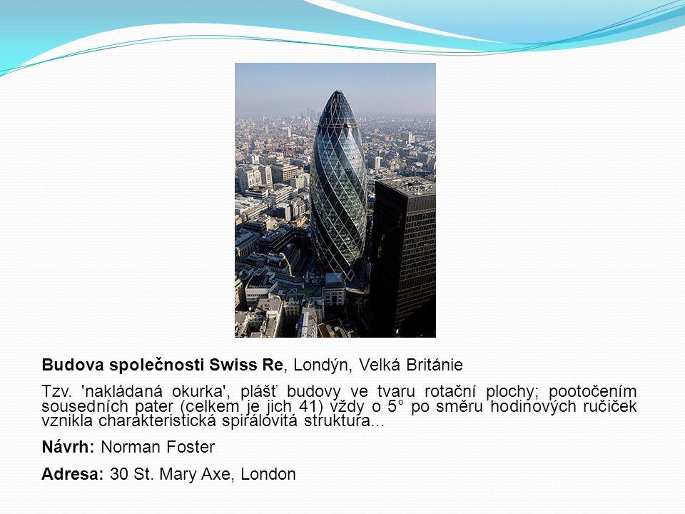 Budova společnosti Swiss Re, Londýn, Velká Británie Tzv. 'nakládaná okurka', plášť budovy ve tvaru rotační plochy; pootočením sousedních pater (celkem