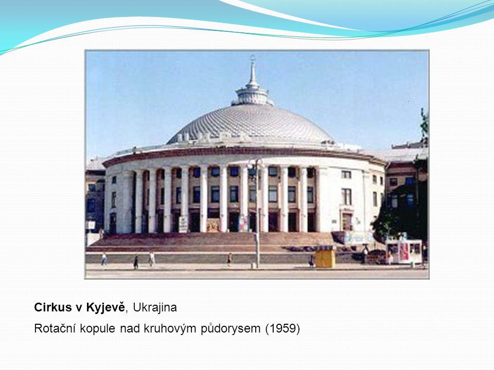 Cirkus v Kyjevě, Ukrajina Rotační kopule nad kruhovým půdorysem (1959)