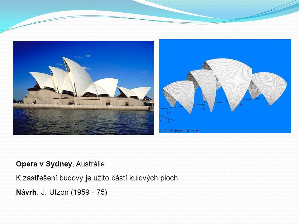 Opera v Sydney, Austrálie K zastřešení budovy je užito částí kulových ploch. Návrh: J. Utzon (1959 - 75)
