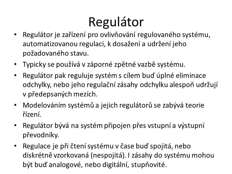 Regulátor Regulátor je zařízení pro ovlivňování regulovaného systému, automatizovanou regulaci, k dosažení a udržení jeho požadovaného stavu. Typicky