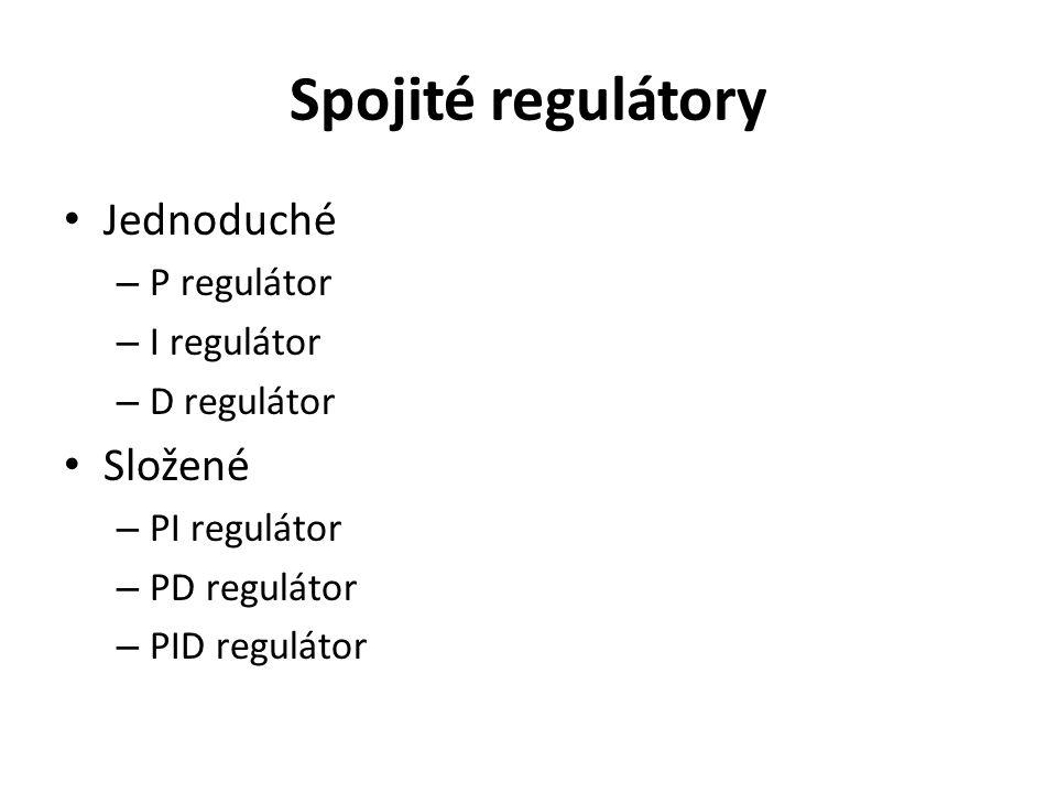Spojité regulátory Jednoduché – P regulátor – I regulátor – D regulátor Složené – PI regulátor – PD regulátor – PID regulátor