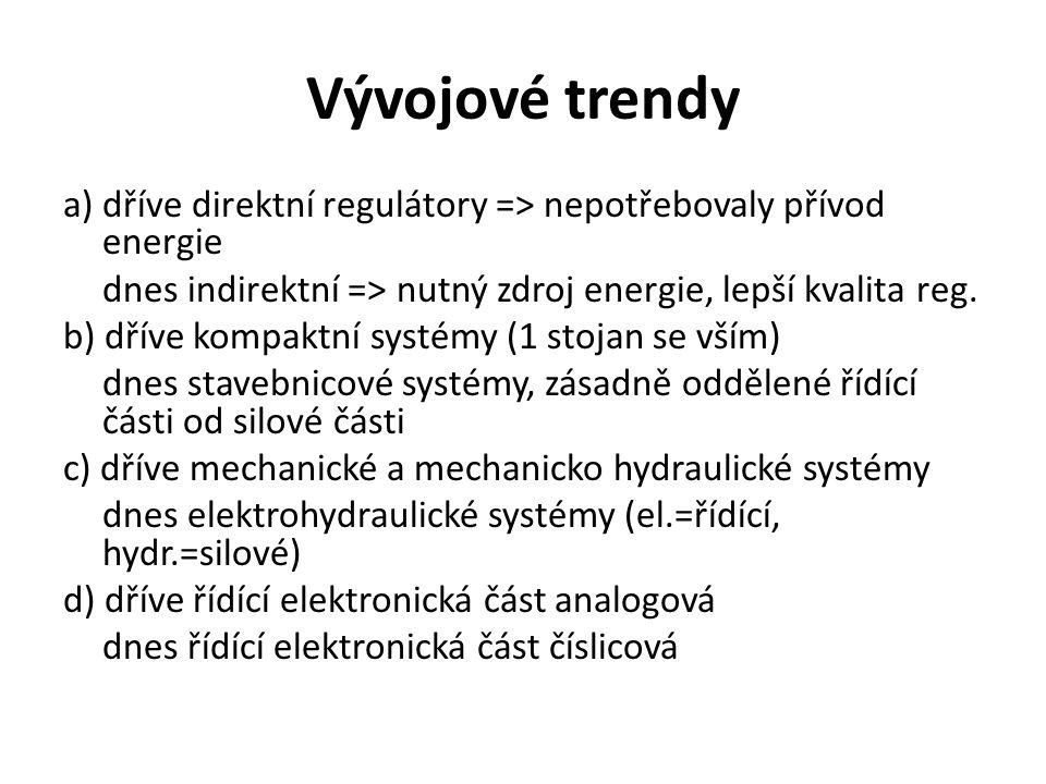 Vývojové trendy a) dříve direktní regulátory => nepotřebovaly přívod energie dnes indirektní => nutný zdroj energie, lepší kvalita reg. b) dříve kompa