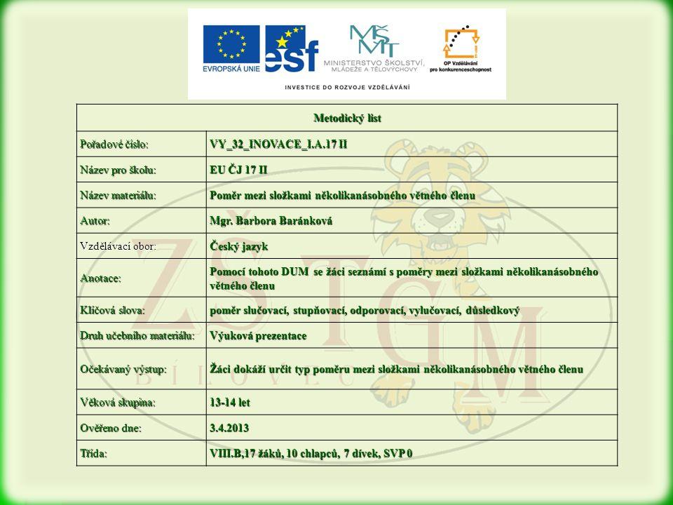 Metodický list Pořadové číslo: VY_32_INOVACE_I.A.17 II Název pro školu: EU ČJ 17 II Název materiálu: Poměr mezi složkami několikanásobného větného členu Autor: Mgr.