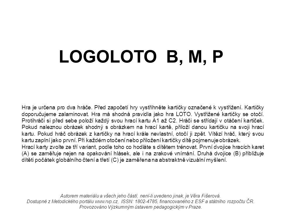 LOGOLOTO B, M, P Autorem materiálu a všech jeho částí, není-li uvedeno jinak, je Věra Fišerová. Dostupné z Metodického portálu www.rvp.cz, ISSN: 1802-