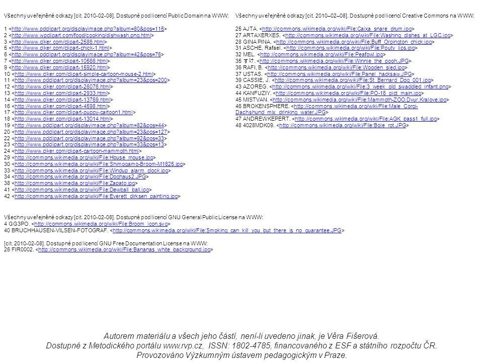 Všechny uveřejněné odkazy [cit. 2010-02-08]. Dostupné pod licencí Public Domain na WWW: 1 http://www.pdclipart.org/displayimage.php?album=80&pos=115 2