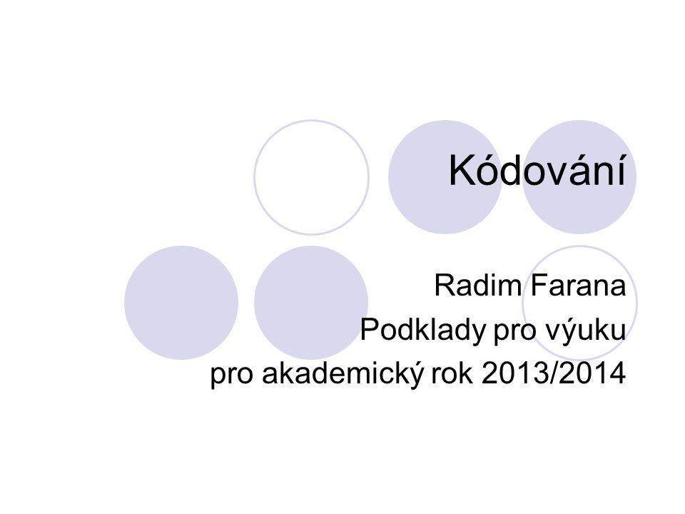 Kódování Radim Farana Podklady pro výuku pro akademický rok 2013/2014