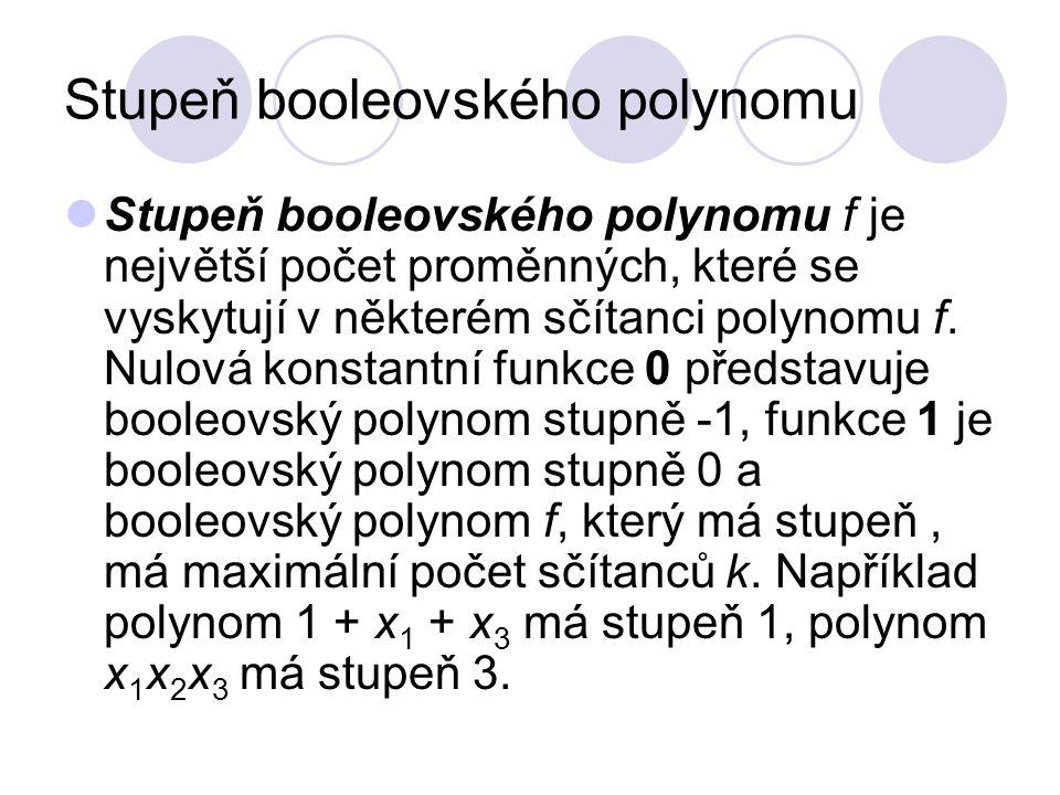 Stupeň booleovského polynomu Stupeň booleovského polynomu f je největší počet proměnných, které se vyskytují v některém sčítanci polynomu f. Nulová ko