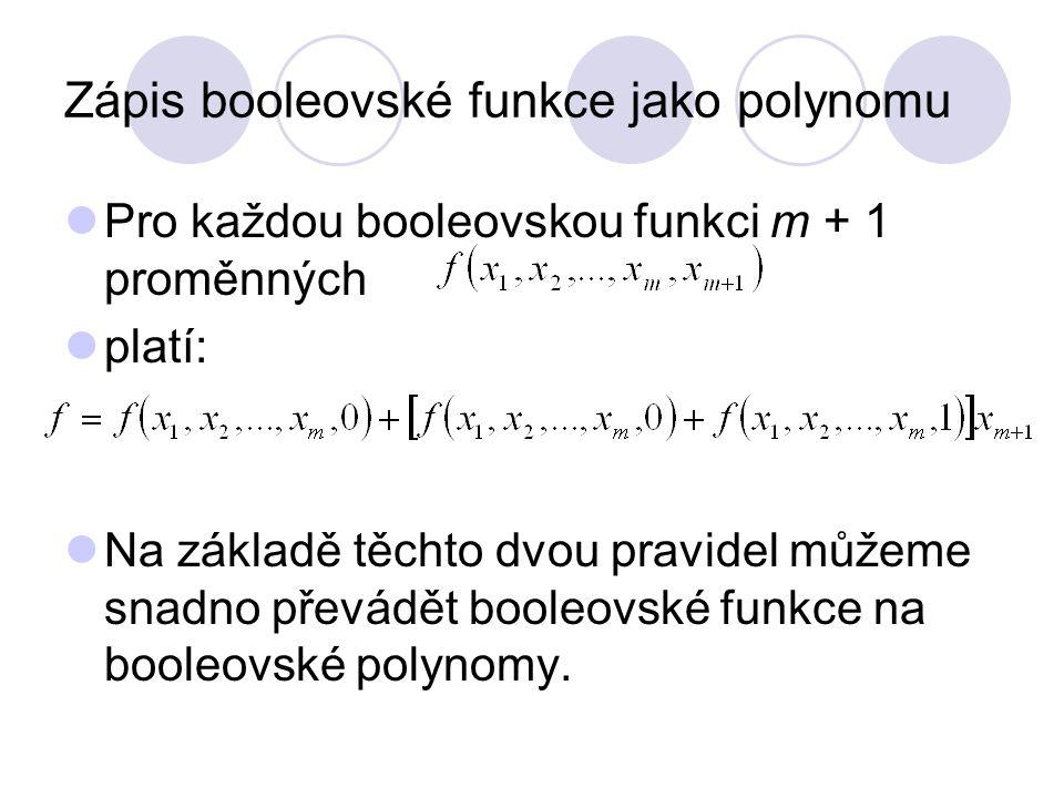Zápis booleovské funkce jako polynomu Pro každou booleovskou funkci m + 1 proměnných platí: Na základě těchto dvou pravidel můžeme snadno převádět boo