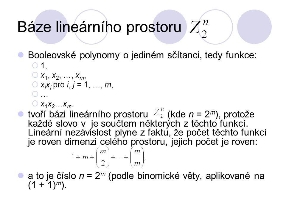 Báze lineárního prostoru Booleovské polynomy o jediném sčítanci, tedy funkce:  1,  x 1, x 2, …, x m,  x i x j pro i, j = 1, …, m,  …  x 1 x 2 …x