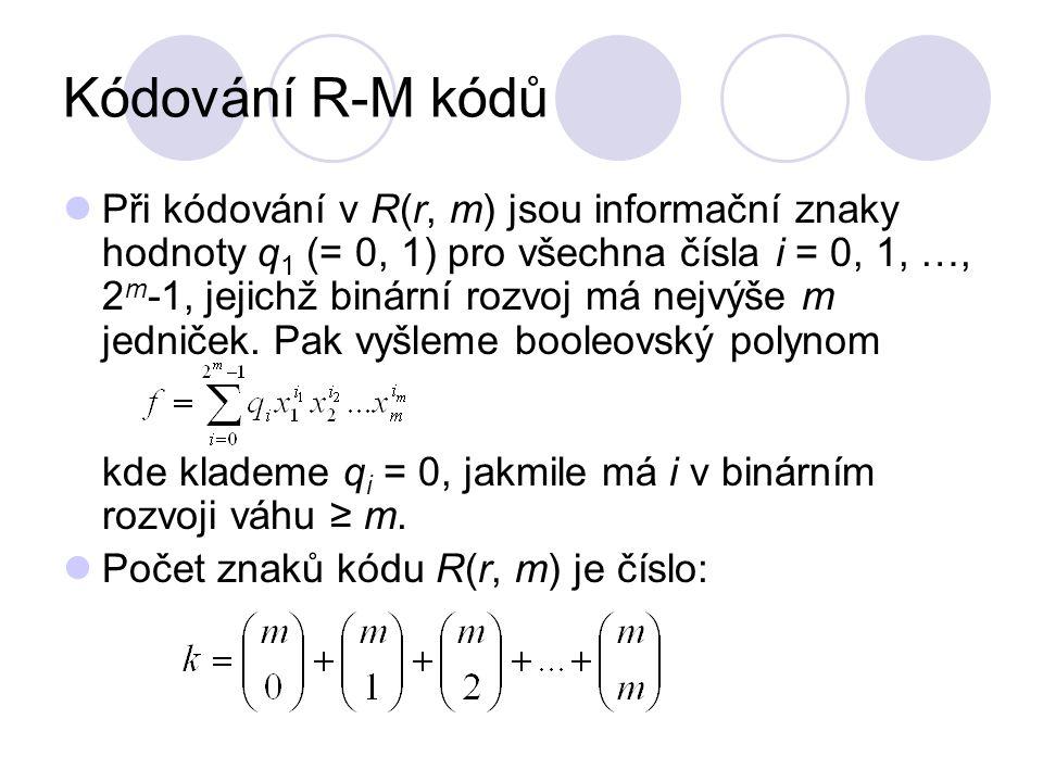 Kódování R-M kódů Při kódování v R(r, m) jsou informační znaky hodnoty q 1 (= 0, 1) pro všechna čísla i = 0, 1, …, 2 m -1, jejichž binární rozvoj má n